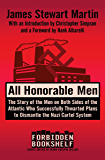 All Honorable Men: The Story of the Men on Both Sides of the Atlantic Who Successfully Thwarted Plans to Dismantle the Nazi Cartel System (Forbidden Bookshelf Book 21)