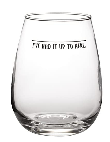02946f064a Amazon.com | I've Had It Up To Here - Cute Funny Stemless Wine Glass ...