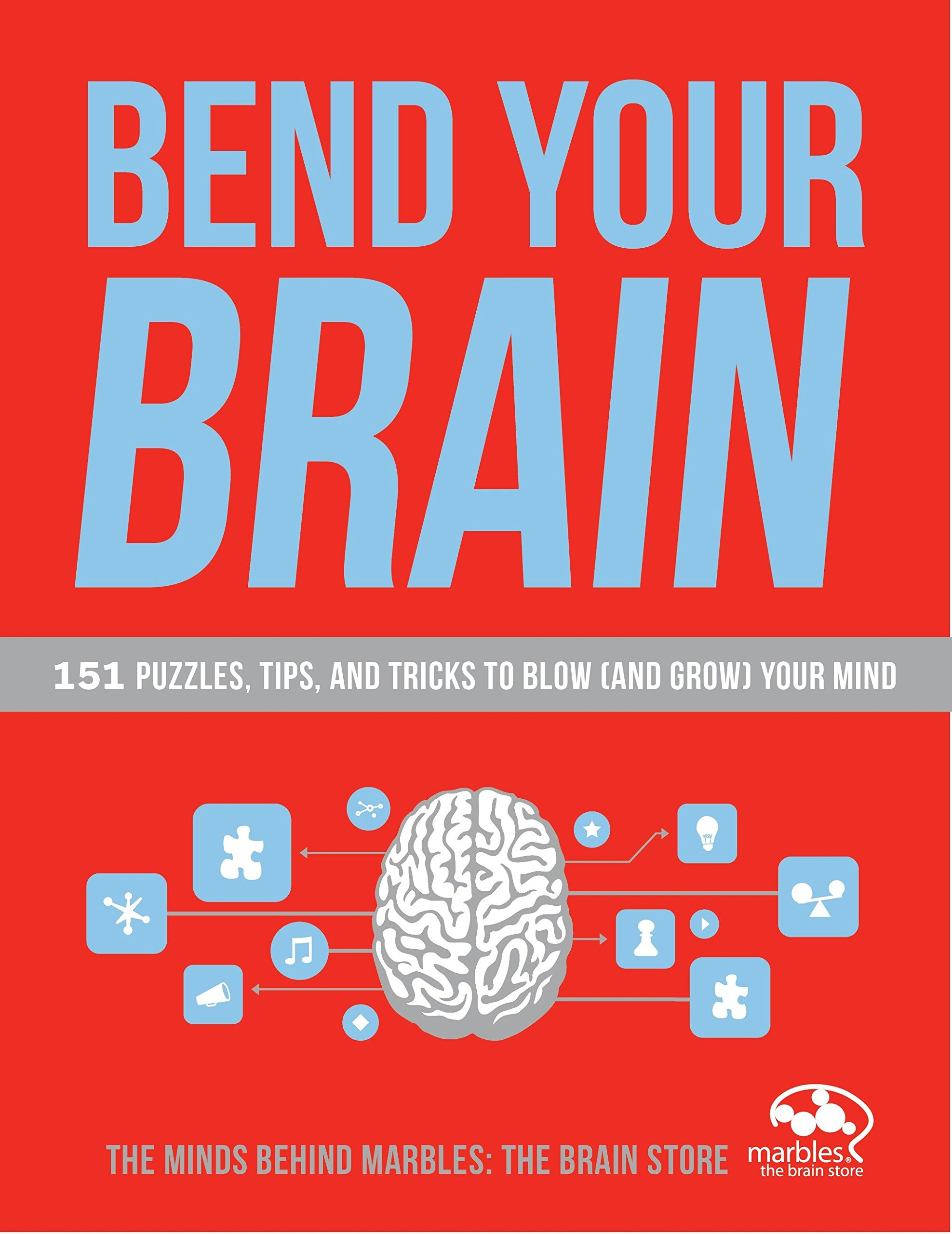 Bend Your Brain: 151 Puzzles, Tips, and Tricks to Blow (and Grow) Your Mind pdf