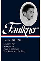 William Faulkner: Novels 1926-1929: Soldiers' Pay / Mosquitoes / Flags in the Dust / The Sound and the Fury (Library of America) Hardcover