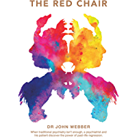 The Red Chair: When Traditional Psychiatry Is Not Enough, a Psychiatrist and His Patient Discover the Power of Past-Life…