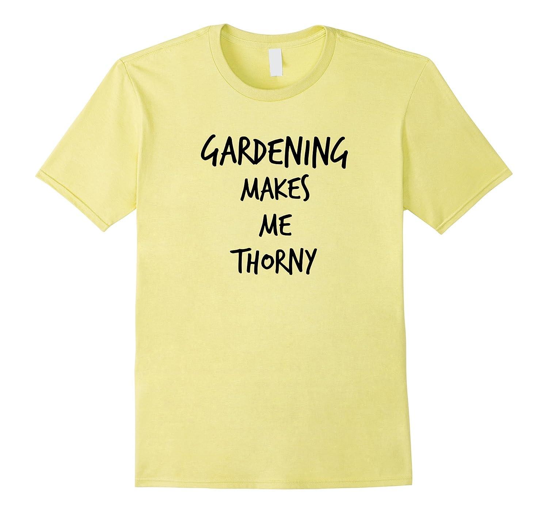 05700fc975 Funny Gardener T Shirt – Gardening Makes Me Thorny-CD – Canditee