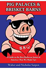 Pig Palaces & Brisket Barns: A Guide to the Best Barbecue Joints in America (That We Made Up) Kindle Edition