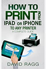How to Print from iPad or iPhone to Any Printer: A Complete Guide Kindle Edition