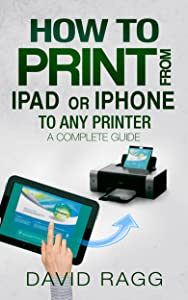 How to Print from iPad or iPhone to Any Printer: A Complete Guide