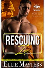 Rescuing Zoe: Ex-Military Special Forces Hostage Rescue (Guardian Hostage Rescue Specialists) Kindle Edition