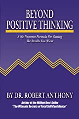 Beyond Positive Thinking: A No-Nonsense Formula for Getting the Results You Want Paperback