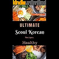 Korean Cookbook: Ultimate Seoul Korean Recipes Healthy Korean Cooking, Kimchi, Bibimbap and more