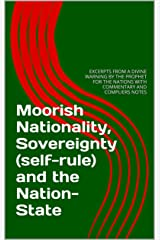 Moorish Nationality, Sovereignty (self-rule) and the Nation-State: EXCERPTS FROM A DIVINE WARNING BY THE PROPHET FOR THE NATIONS WITH COMMENTARY AND COMPLIERS NOTES Kindle Edition