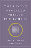 The Psyche Revealed Through The I Ching (English Edition)