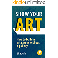 Show Your Art: How to Build an Art Career Without a Gallery book cover