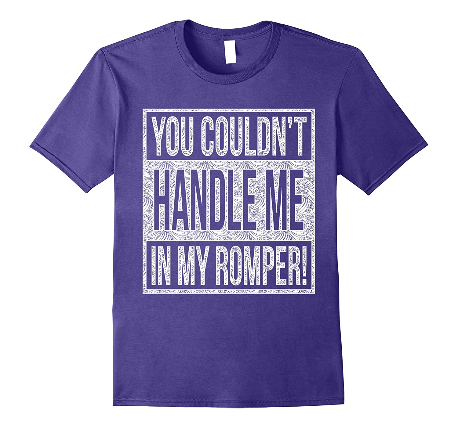 You Couldnt Handle Me in My Romper shirt-TH