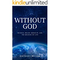Without God: Science, Belief, Morality, and the Meaning of Life