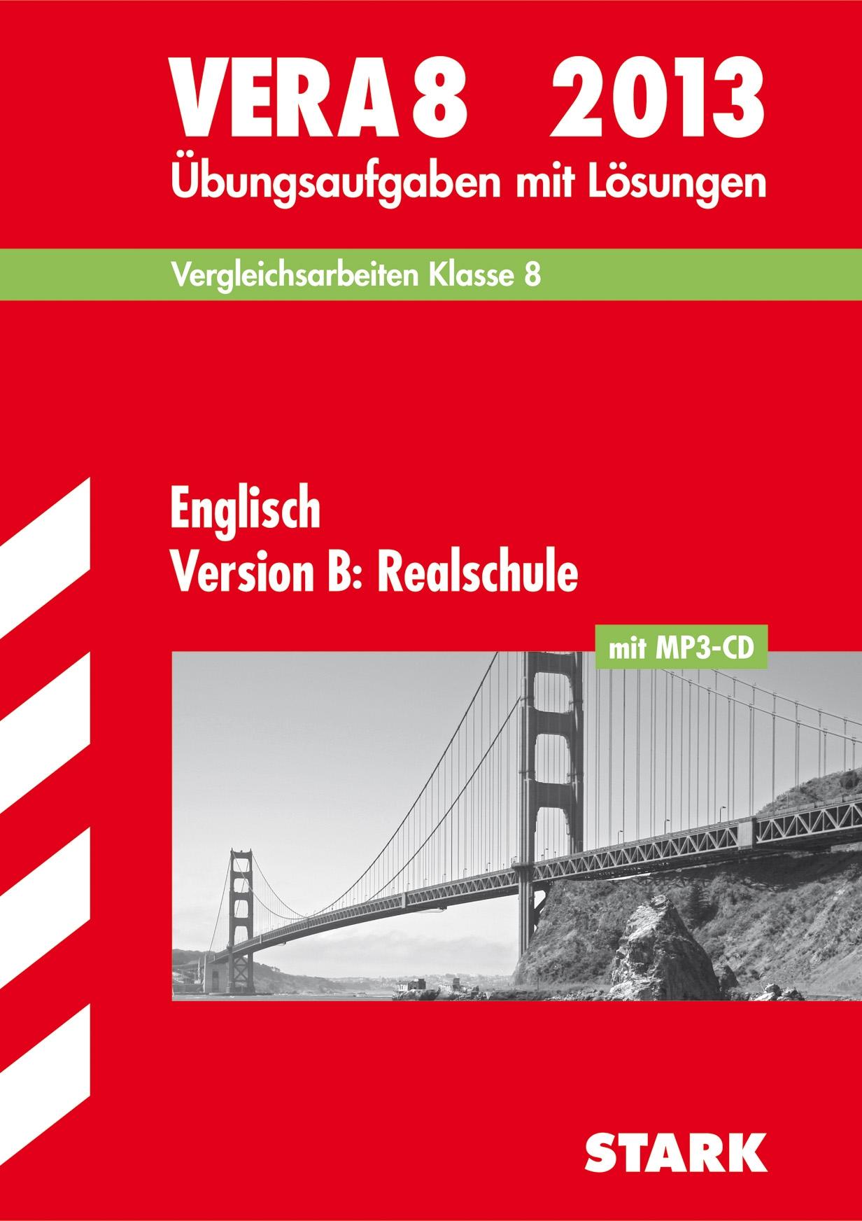 Vergleichsarbeiten VERA 8. Klasse; VERA 8 Englisch Version B: Realschule mit MP3-CD 2013; Übungsaufgaben mit Lösungen.