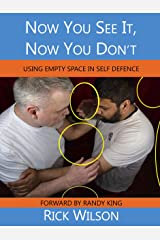 Now You See It, Now You Don't: Using Empty Space in Self Defence Kindle Edition