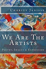 We Are The Artists: Poetry, Images and Expression Kindle Edition