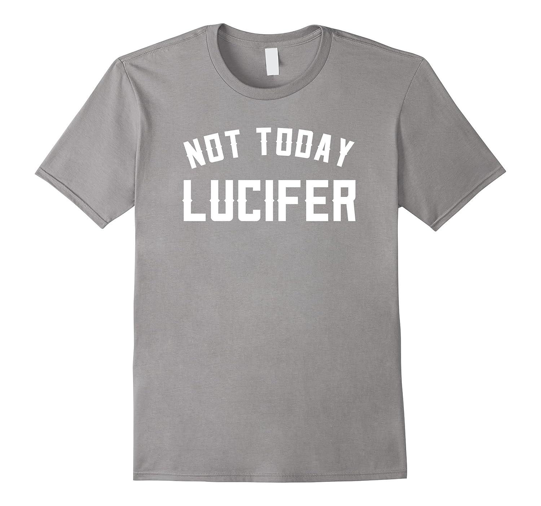 Not Today Lucifer Satan Shirt Christian Funny Tshirt