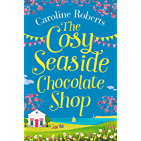 The Cosy Seaside Chocolate Shop: The perfect heartwarming summer escape from the Kindle bestselling author (Cosy Teashop)