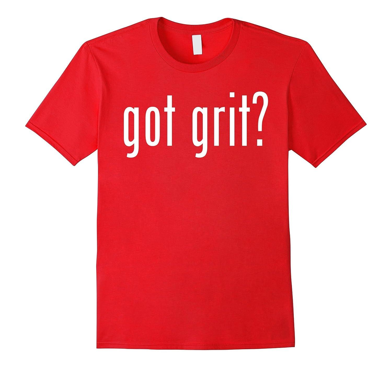 Funny Got Grit T Shirt-T-Shirt