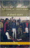 The Trial of Santa Anna: A short story