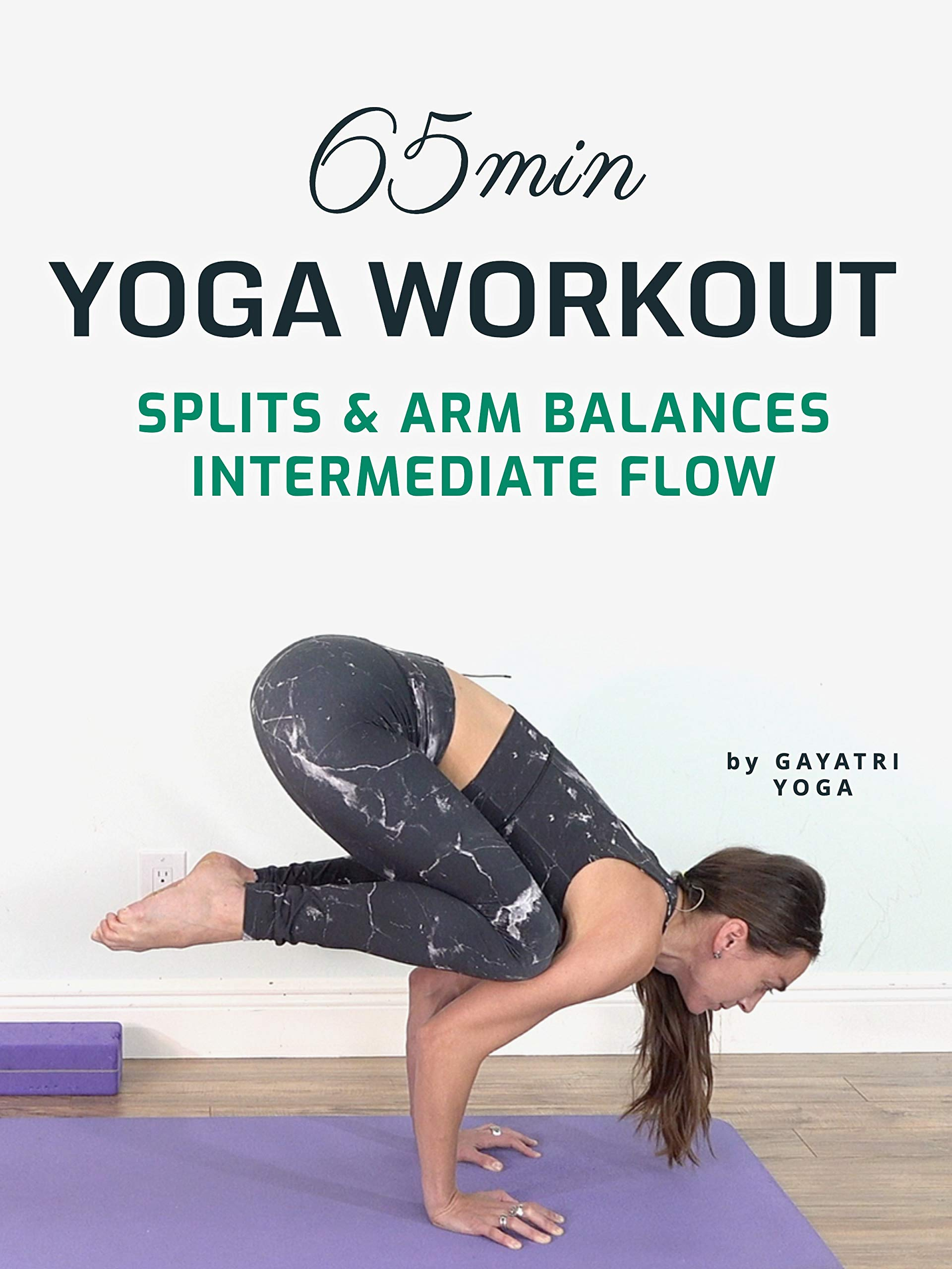 65 Min Yoga Workout - Splits & Arm Balance Intermediate Flow - Gayatri Yoga