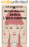 Aethra e L'altra mamma (Future Fiction Vol. 4)
