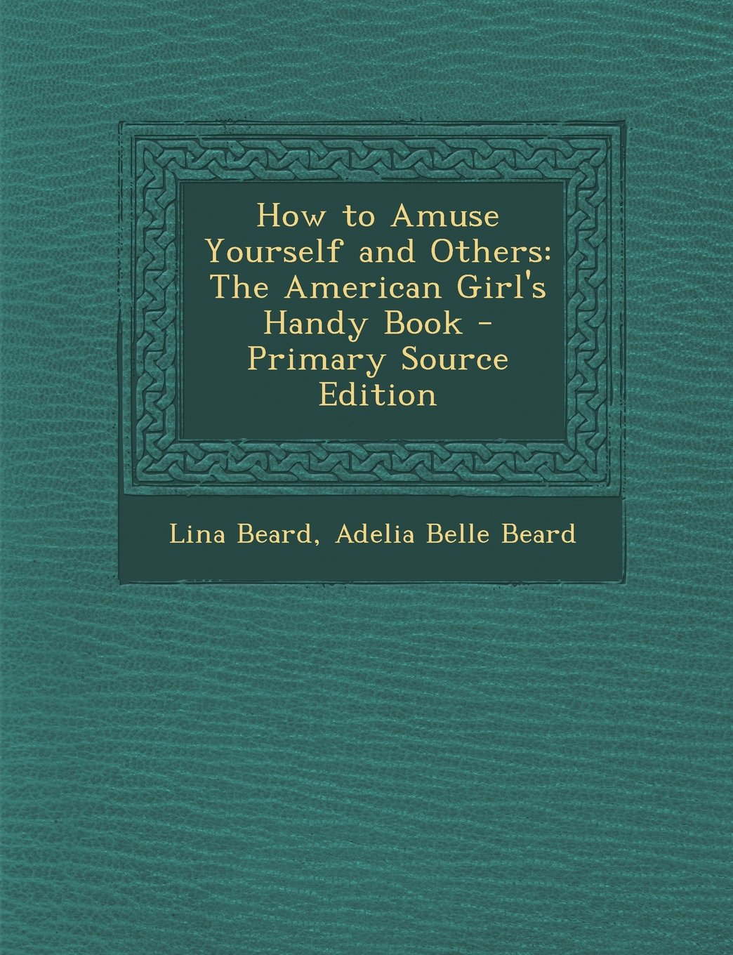How to Amuse Yourself and Others: The American Girl's Handy Book pdf
