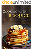 Cooking with Bisquick: 25 of the Best Bisquick Recipes all in one Awesome Bisquick Cookbook