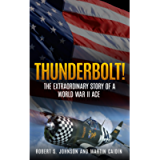 Thunderbolt! (Annotated): The Extraordinary Story of a World War II Ace
