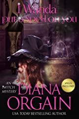I Wanda Put a Spell on You (An iWitch Mystery Book 2) Kindle Edition