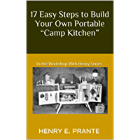 """17 Easy Steps to Build Your Own Portable """"Camp Kitchen"""": In the Workshop With Henry Series (""""In the Workshop with Henry…"""