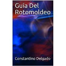 Guía Del Rotomoldeo (Spanish Edition) Dec 29, 2017