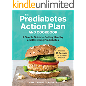 The Prediabetes Action Plan and Cookbook: A Simple Guide to Getting Healthy and Reversing Prediabetes