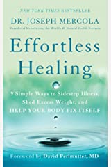 Effortless Healing: 9 Simple Ways to Sidestep Illness, Shed Excess Weight, and Help Your Body Fix Itself Kindle Edition