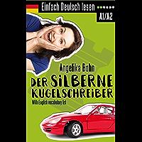 Einfach Deutsch lesen: Der silberne Kugelschreiber - Kurzgeschichten - Niveau: leicht - With English vocabulary list…