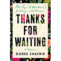 Thanks for Waiting: The Joy (& Weirdness) of Being a Late Bloomer (English Edition)