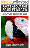 Facts About The Scarlet Macaw (A Picture Book For Kids, Vol 32)
