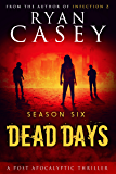Dead Days: Season Six (Dead Days Zombie Apocalypse Series Book 6)