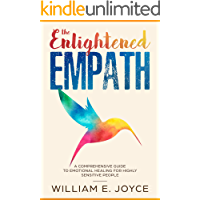 The Enlightened Empath: A Comprehensive Guide to Emotional Healing for Highly Sensitive People