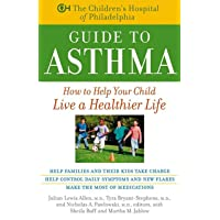 The Children's Hospital of Philadelphia Guide to Asthma: How to Help Your Child...