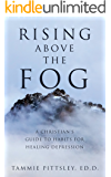 Rising Above the Fog: A Christian's Guide to Habits for Healing Depression