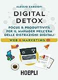 Digital Detox. Focus & produttività per il manager nell'era delle distrazioni digitali