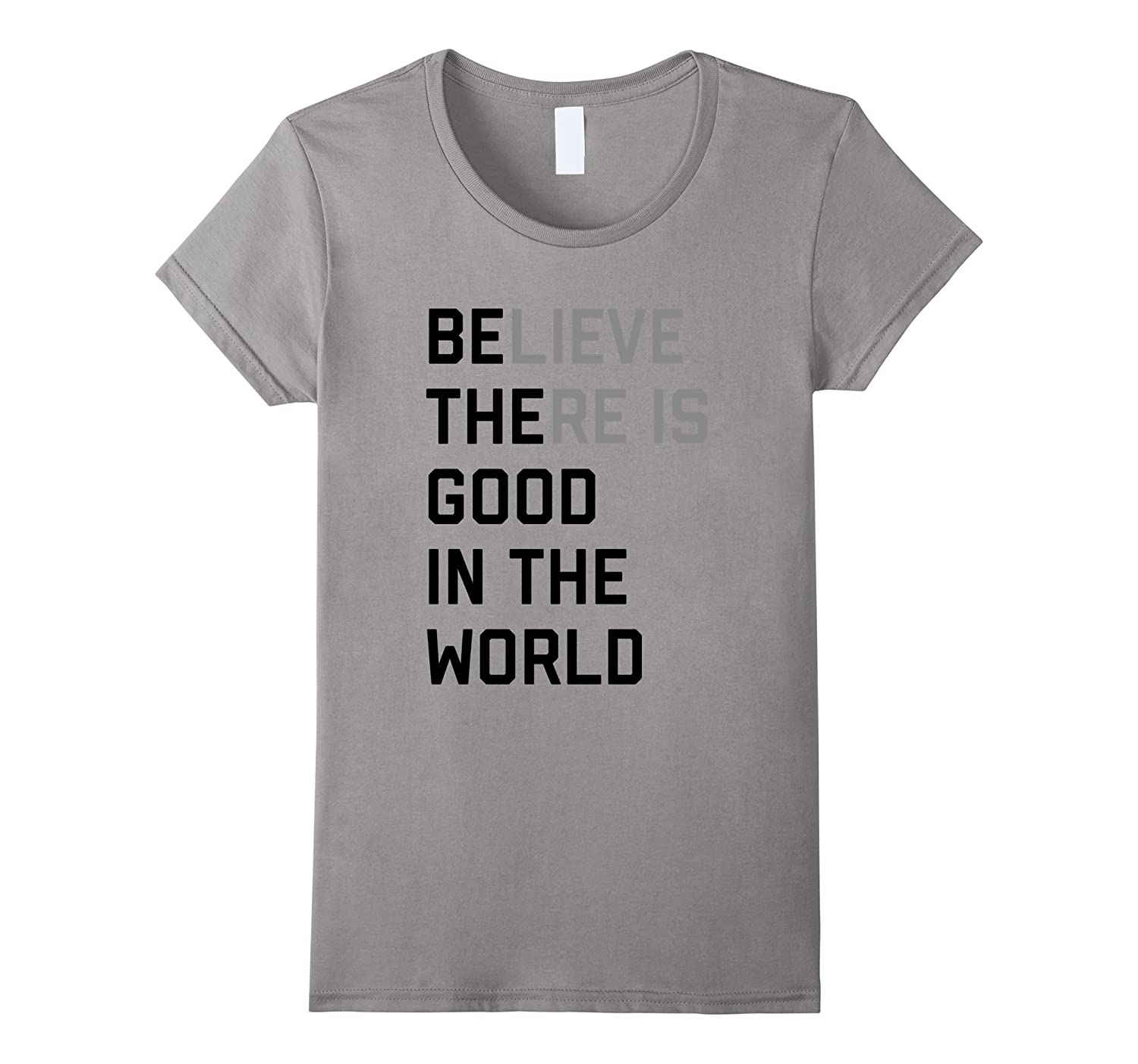 Be The & Believe There Is Good In The World Tee Shirt