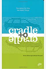 Cradle to Cradle: Remaking the Way We Make Things Kindle Edition