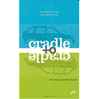 Cradle to Cradle: Remaking the Way We Make Things