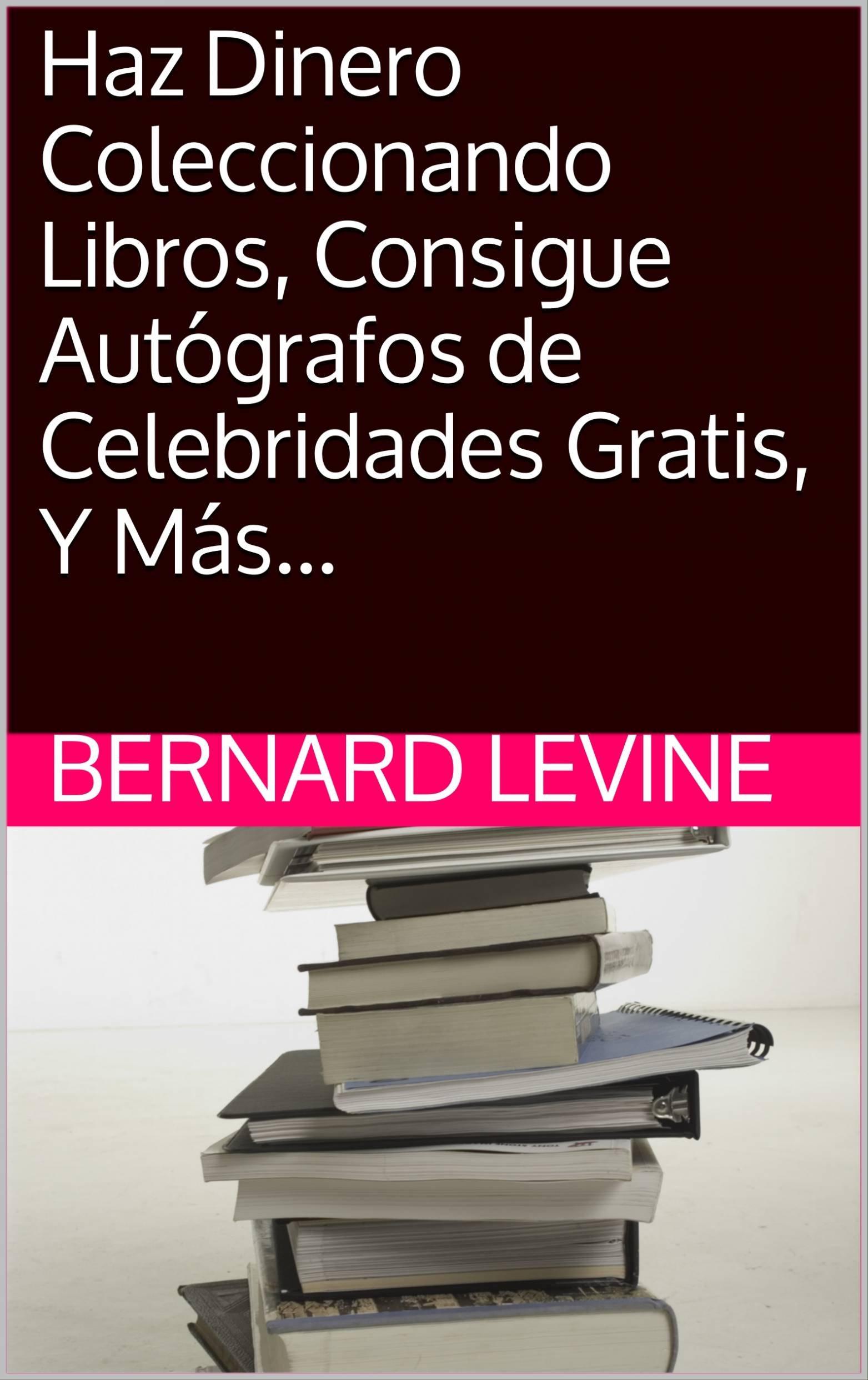 Haz Dinero Coleccionando Libros Consigue Autógrafos de Celebridades Gratis Y Más... (Spanish Edition)