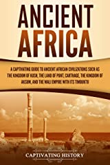 Ancient Africa: A Captivating Guide to Ancient African Civilizations, Such as the Kingdom of Kush, the Land of Punt, Carthage, the Kingdom of Aksum, and the Mali Empire with its Timbuktu Kindle Edition