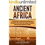 Ancient Africa: A Captivating Guide to Ancient African Civilizations, Such as the Kingdom of Kush, the Land of Punt, Carthage