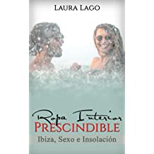 Ropa Interior Prescindible: Ibiza, sexo e insolación (Novela Romántica y Erótica en Español: Comedia nº 2) (Spanish Edition) Aug 11, 2016