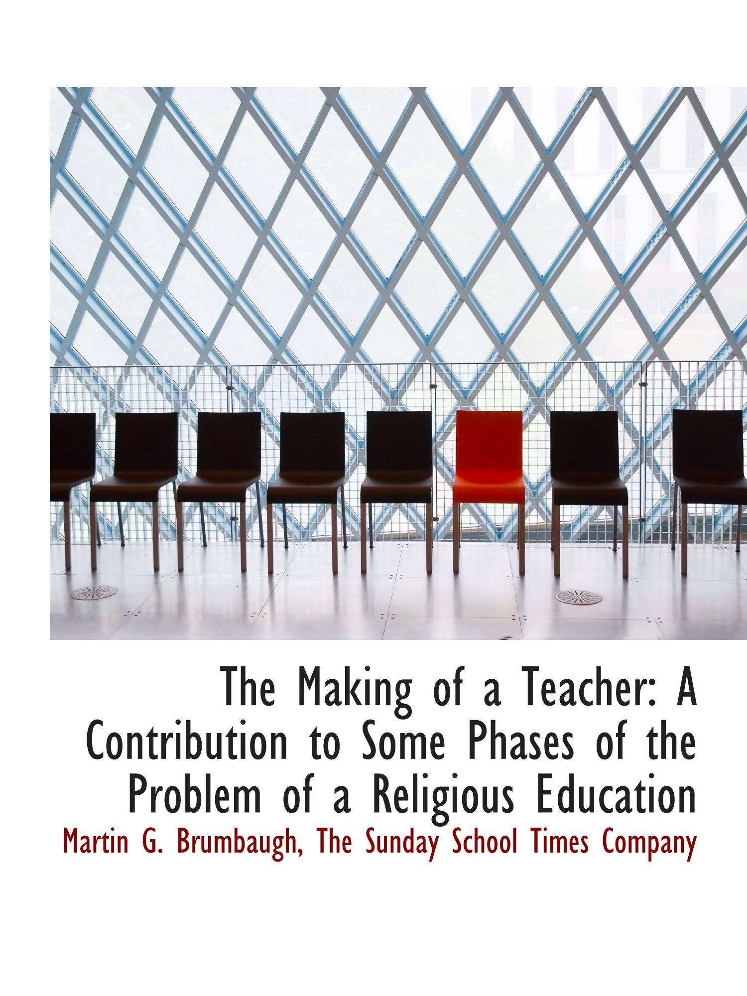 Read Online The Making of a Teacher: A Contribution to Some Phases of the Problem of a Religious Education ebook
